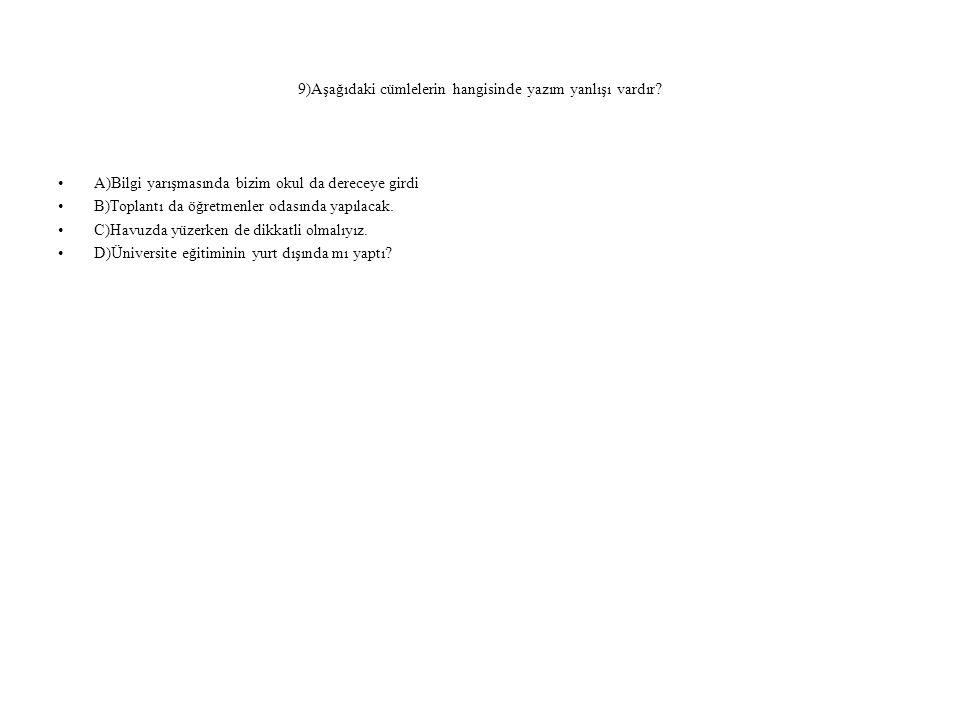 9)Aşağıdaki cümlelerin hangisinde yazım yanlışı vardır