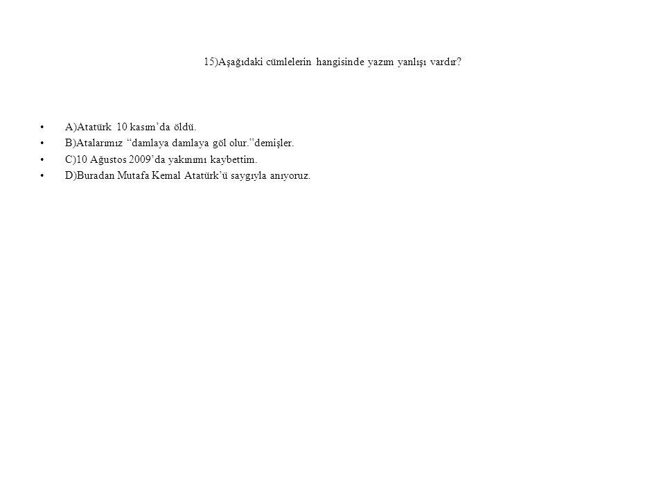15)Aşağıdaki cümlelerin hangisinde yazım yanlışı vardır