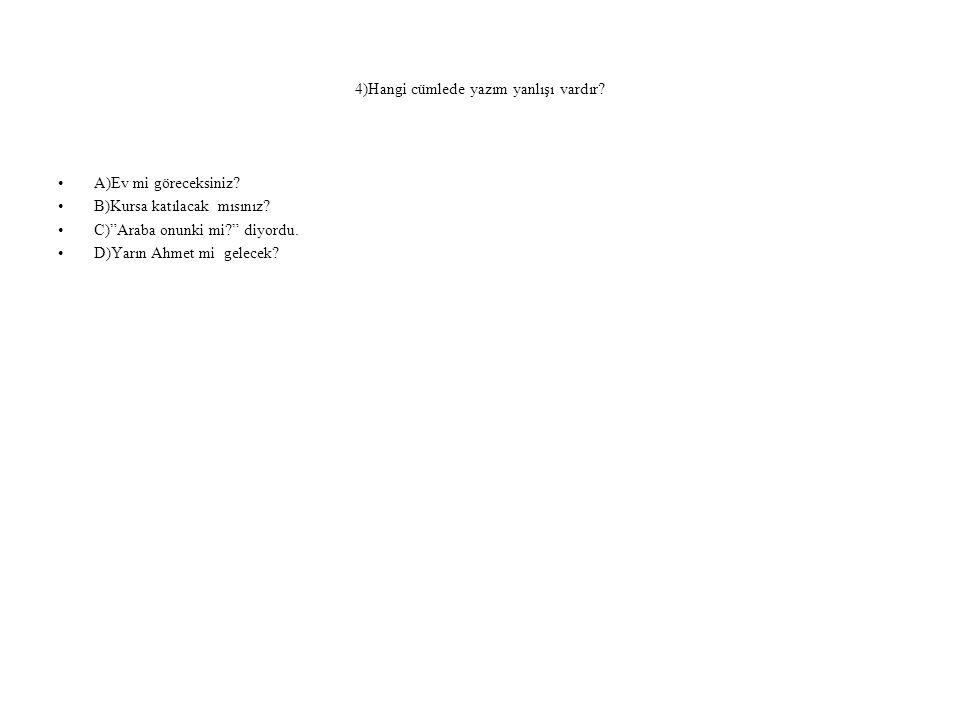 4)Hangi cümlede yazım yanlışı vardır
