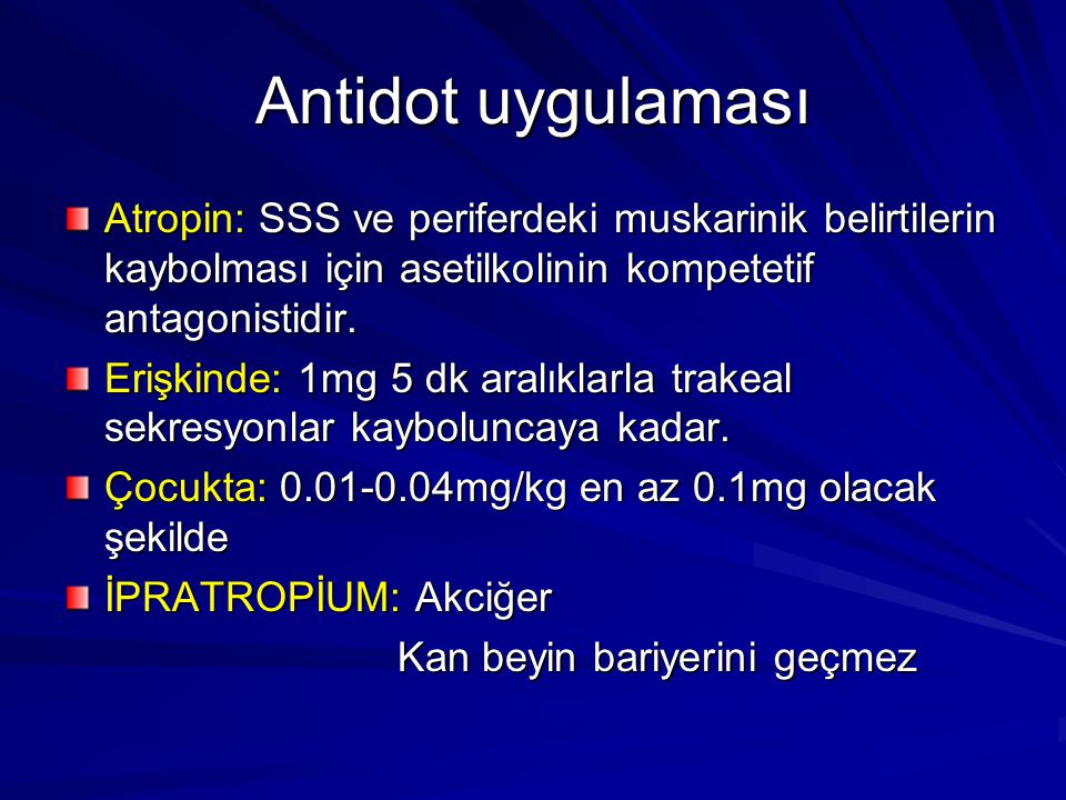 Antidot uygulaması Atropin: SSS ve periferdeki muskarinik belirtilerin kaybolması için asetilkolinin kompetetif antagonistidir.