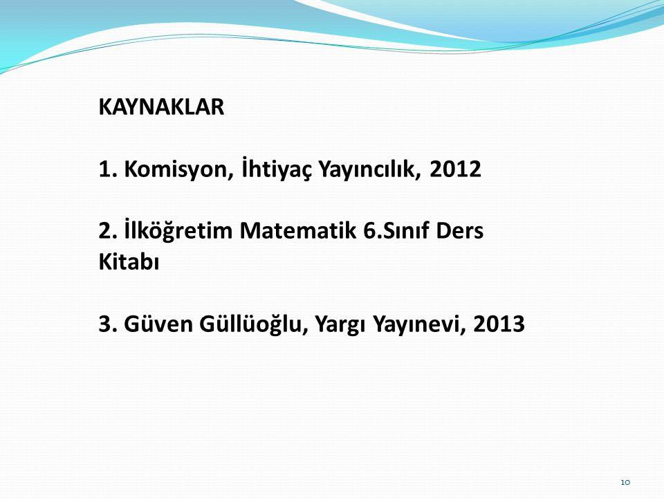 KAYNAKLAR 1. Komisyon, İhtiyaç Yayıncılık, 2012. 2.