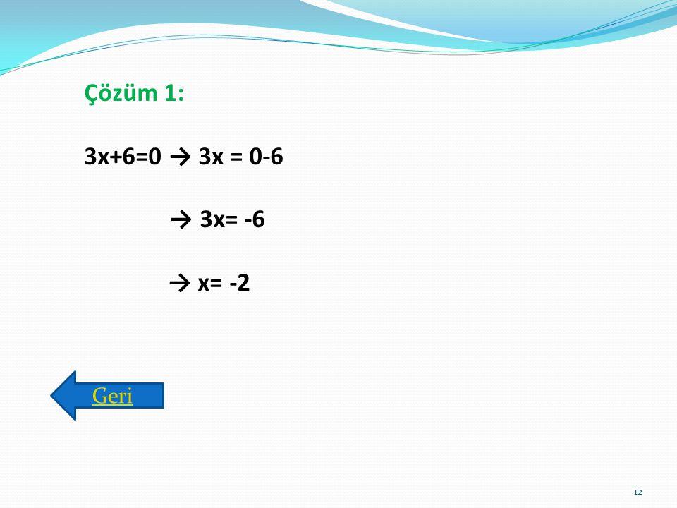 Çözüm 1: 3x+6=0 → 3x = 0-6 → 3x= -6 → x= -2 Geri