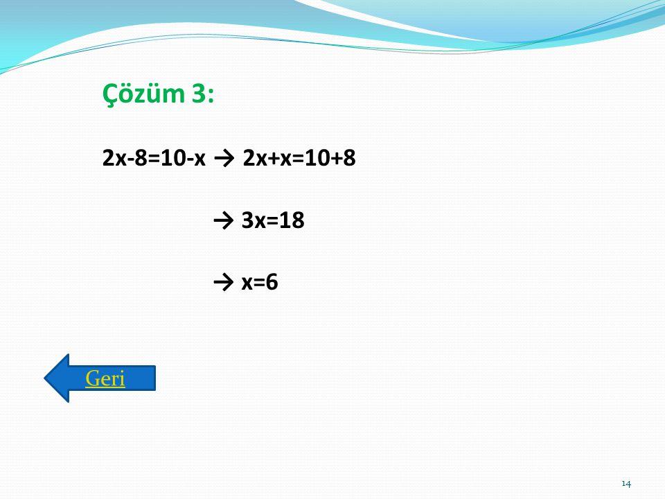 Çözüm 3: 2x-8=10-x → 2x+x=10+8 → 3x=18 → x=6 Geri