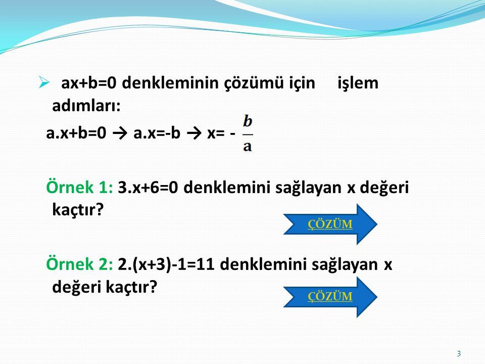 ax+b=0 denkleminin çözümü için işlem adımları: a.x+b=0 → a.x=-b → x= -