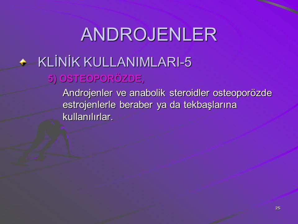 ANDROJENLER KLİNİK KULLANIMLARI-5 5) OSTEOPORÖZDE,