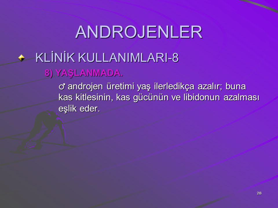ANDROJENLER KLİNİK KULLANIMLARI-8 8) YAŞLANMADA.