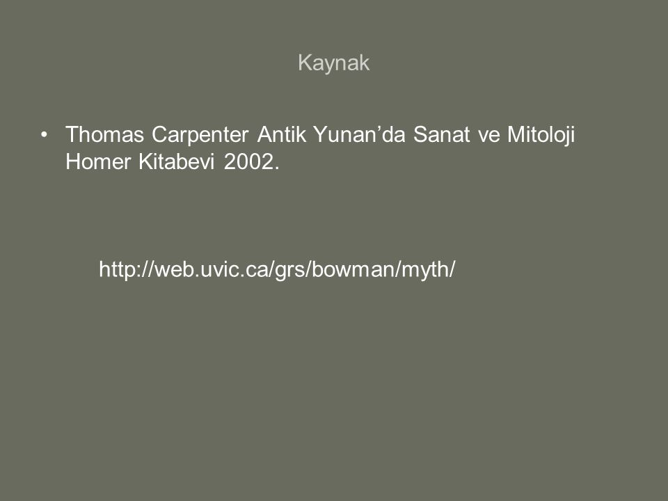 Kaynak Thomas Carpenter Antik Yunan'da Sanat ve Mitoloji Homer Kitabevi 2002.