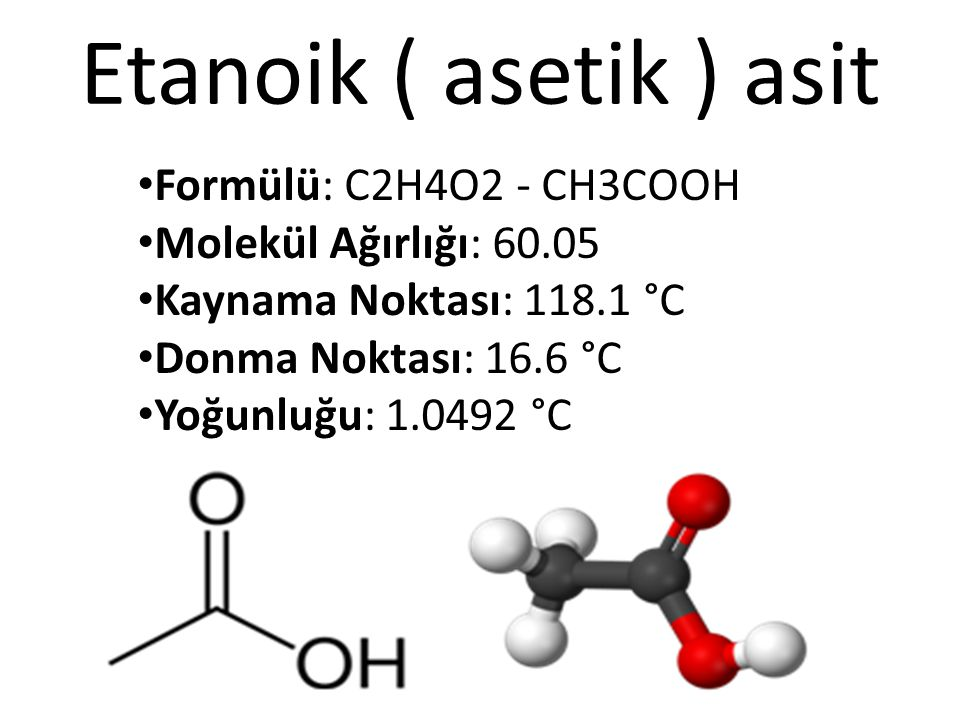 Etanoik ( asetik ) asit Formülü: C2H4O2 - CH3COOH