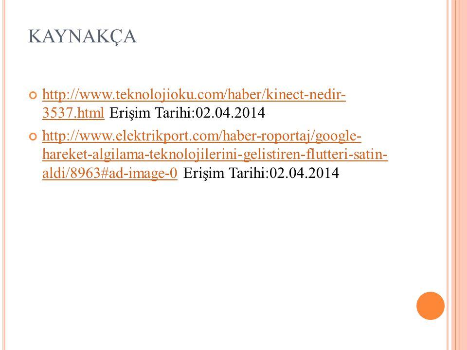 KAYNAKÇA http://www.teknolojioku.com/haber/kinect-nedir- 3537.html Erişim Tarihi:02.04.2014.