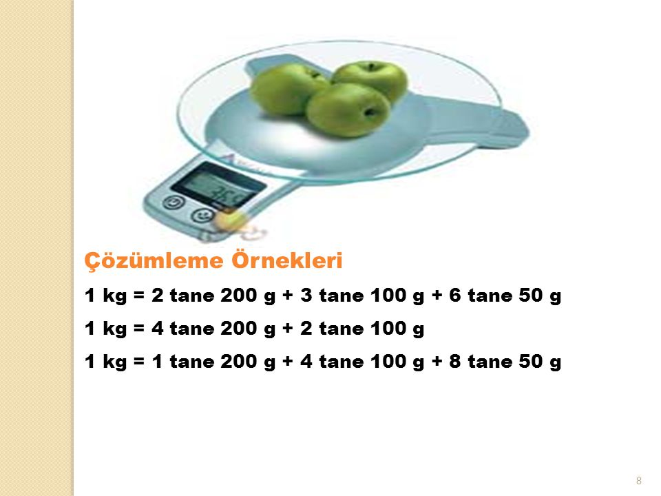 Çözümleme Örnekleri 1 kg = 2 tane 200 g + 3 tane 100 g + 6 tane 50 g