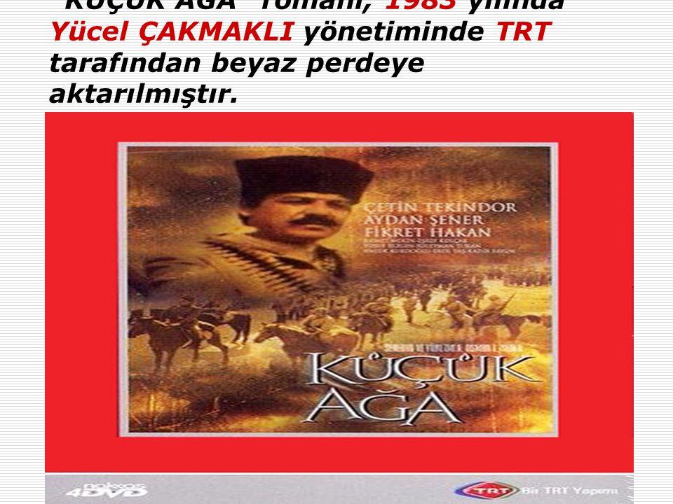KÜÇÜK AĞA romanı, 1983 yılında Yücel ÇAKMAKLI yönetiminde TRT tarafından beyaz perdeye aktarılmıştır.
