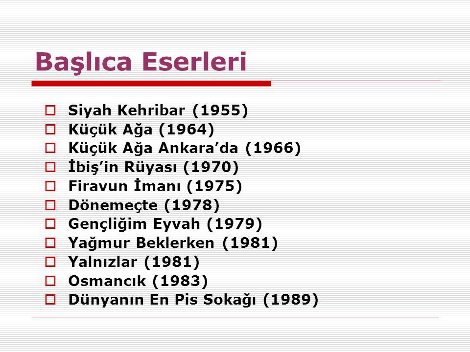 Başlıca Eserleri Siyah Kehribar (1955) Küçük Ağa (1964)