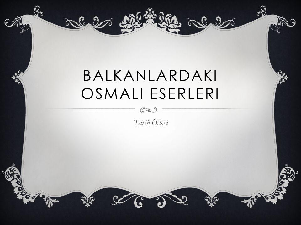 BalkanlardakI osmalI eserleRI