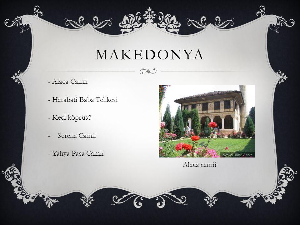 makedonya - Alaca Camii - Harabati Baba Tekkesi - Keçi köprüsü