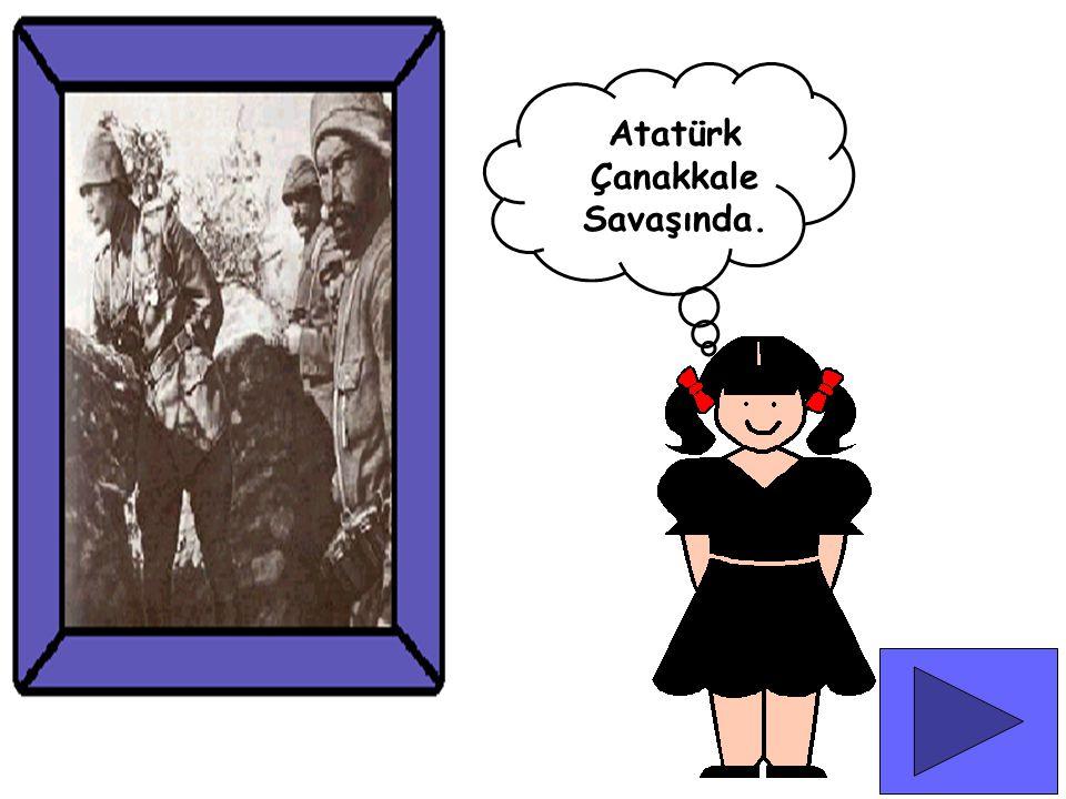 Atatürk Çanakkale Savaşında.