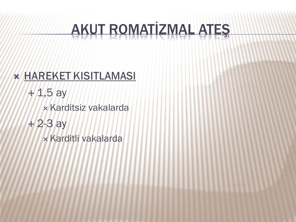 Akut romatİZMAL ATEŞ HAREKET KISITLAMASI 1,5 ay 2-3 ay