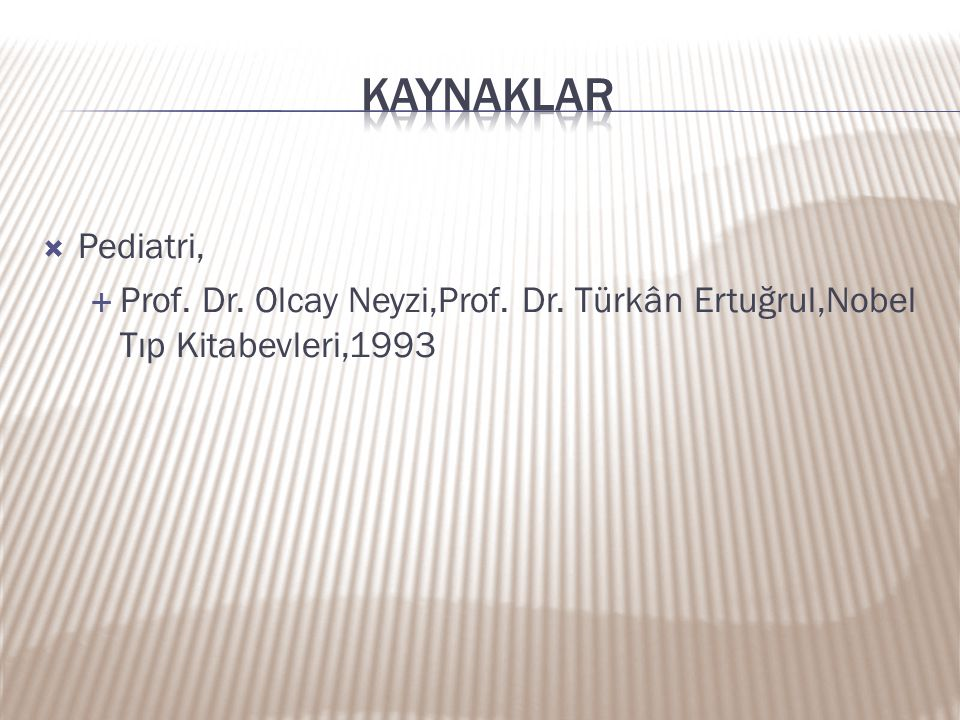kaynaklar Pediatri, Prof. Dr. Olcay Neyzi,Prof. Dr. Türkân Ertuğrul,Nobel Tıp Kitabevleri,1993