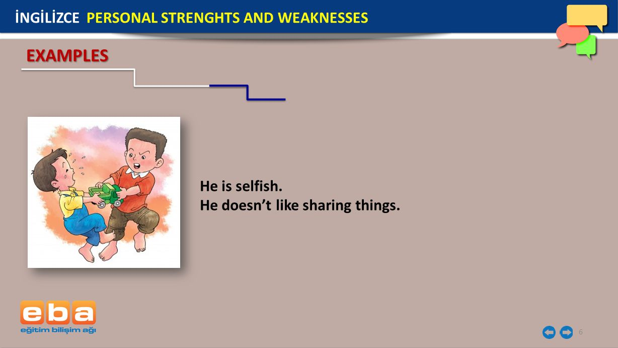 EXAMPLES İNGİLİZCE PERSONAL STRENGHTS AND WEAKNESSES He is selfish.