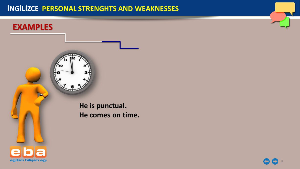 EXAMPLES İNGİLİZCE PERSONAL STRENGHTS AND WEAKNESSES He is punctual.