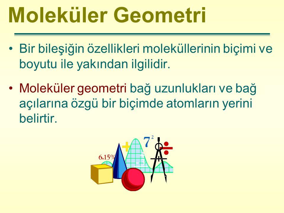 Moleküler Geometri Bir bileşiğin özellikleri moleküllerinin biçimi ve boyutu ile yakından ilgilidir.