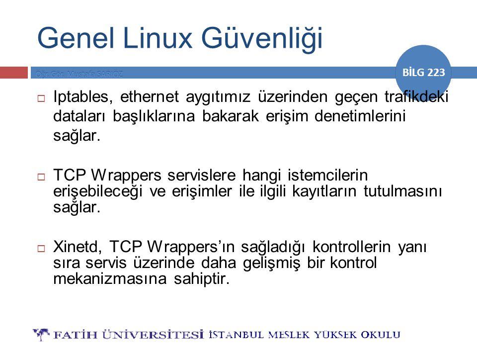 Genel Linux Güvenliği Iptables, ethernet aygıtımız üzerinden geçen trafikdeki dataları başlıklarına bakarak erişim denetimlerini sağlar.