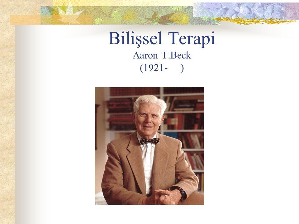 Bilişsel Terapi Aaron T.Beck (1921- )