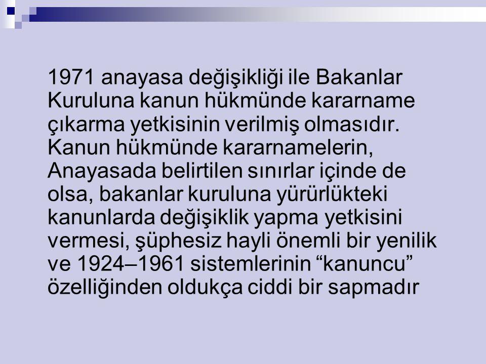 1971 anayasa değişikliği ile Bakanlar Kuruluna kanun hükmünde kararname çıkarma yetkisinin verilmiş olmasıdır.