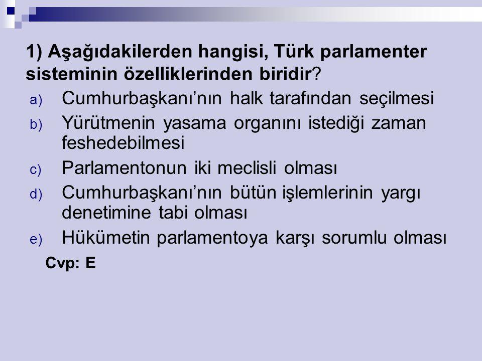 1) Aşağıdakilerden hangisi, Türk parlamenter sisteminin özelliklerinden biridir