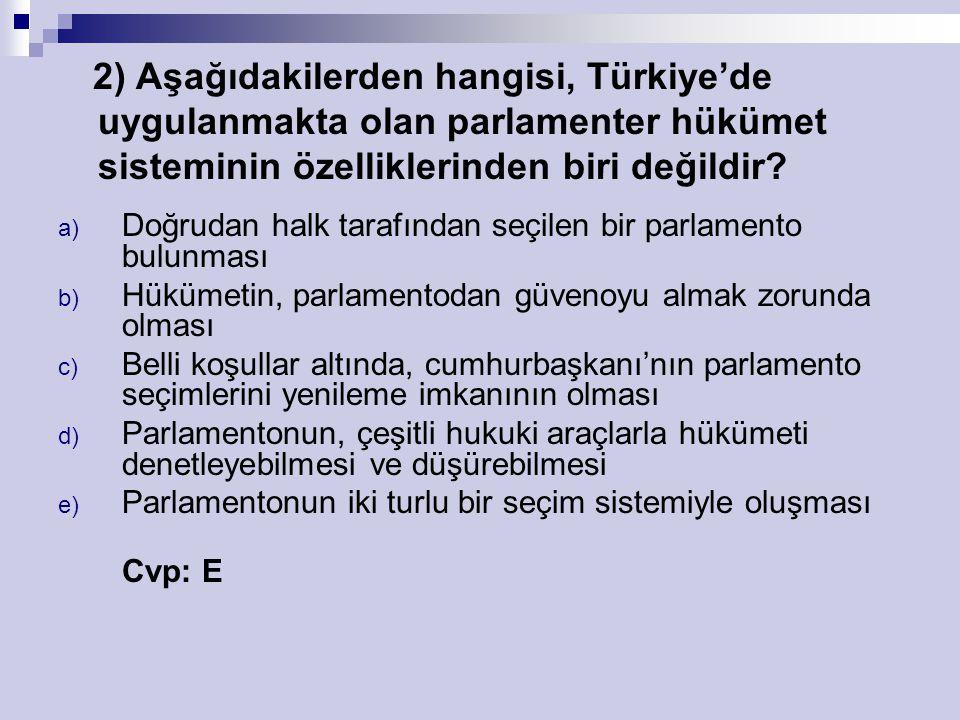 2) Aşağıdakilerden hangisi, Türkiye'de uygulanmakta olan parlamenter hükümet sisteminin özelliklerinden biri değildir
