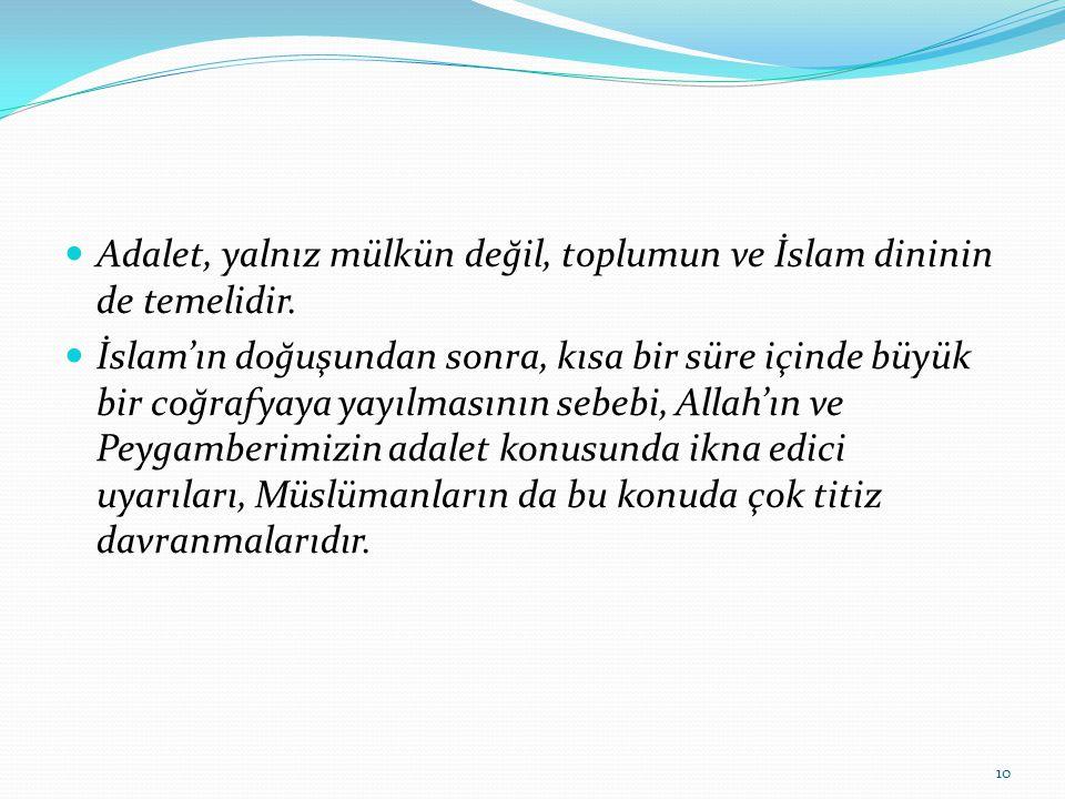 Adalet, yalnız mülkün değil, toplumun ve İslam dininin de temelidir.