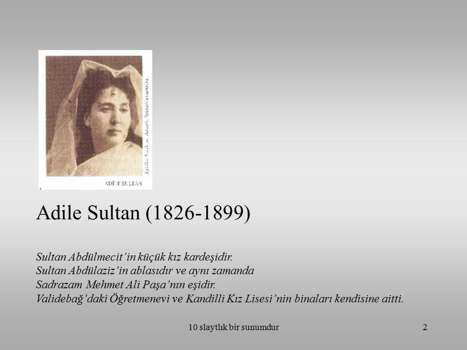 Adile Sultan (1826-1899) Sultan Abdülmecit'in küçük kız kardeşidir.