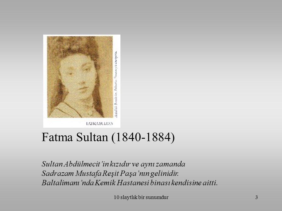 Fatma Sultan (1840-1884) Sultan Abdülmecit'in kızıdır ve aynı zamanda