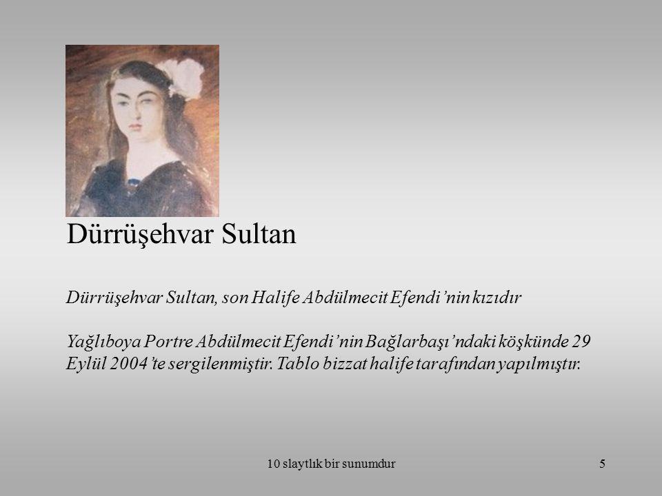 Dürrüşehvar Sultan Dürrüşehvar Sultan, son Halife Abdülmecit Efendi'nin kızıdır.