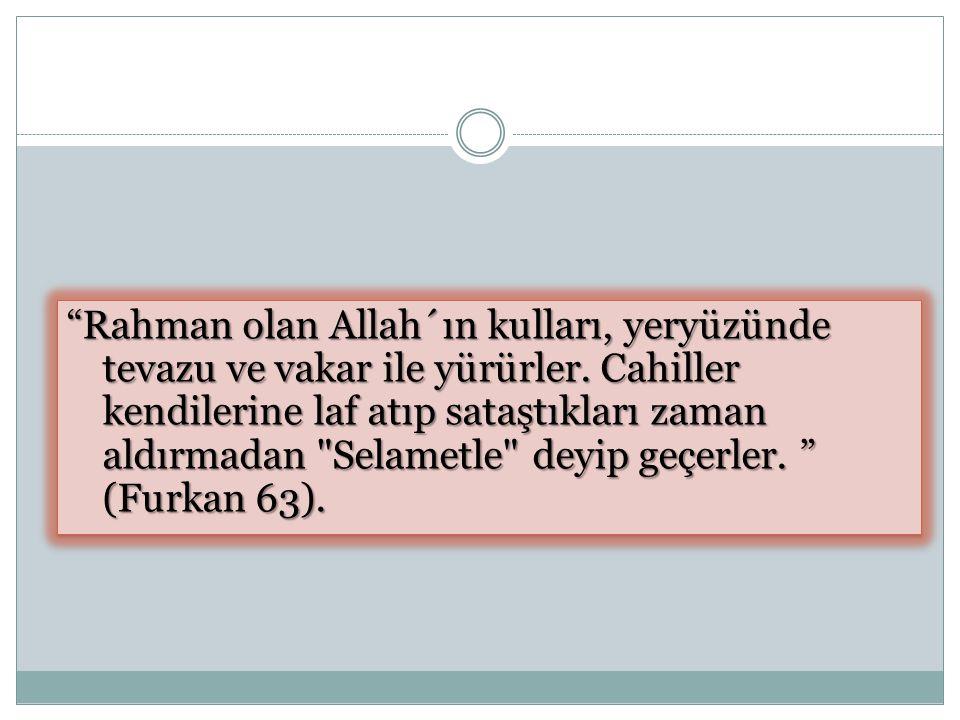 Rahman olan Allah´ın kulları, yeryüzünde tevazu ve vakar ile yürürler