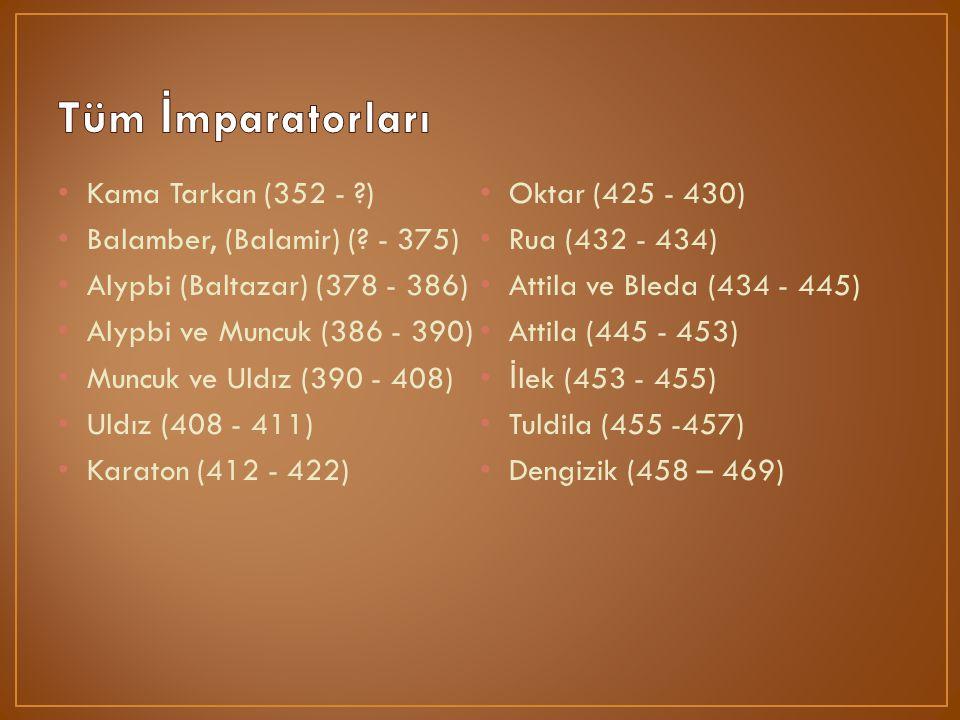 Tüm İmparatorları Kama Tarkan (352 - ) Oktar (425 - 430)