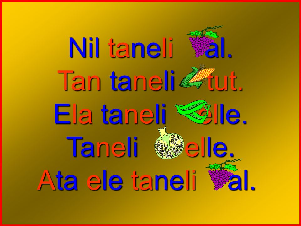 Nil taneli al. Tan taneli tut. Ela taneli elle. Taneli elle. Ata ele taneli al.
