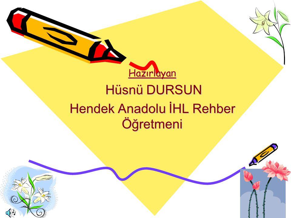 Hazırlayan Hüsnü DURSUN Hendek Anadolu İHL Rehber Öğretmeni