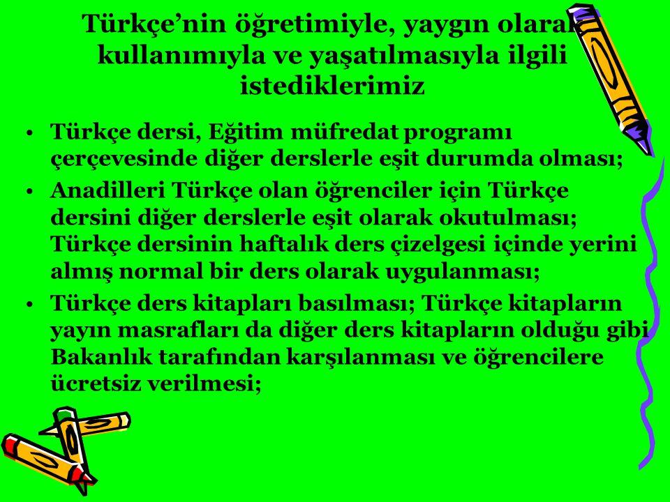 Türkçe'nin öğretimiyle, yaygın olarak kullanımıyla ve yaşatılmasıyla ilgili istediklerimiz