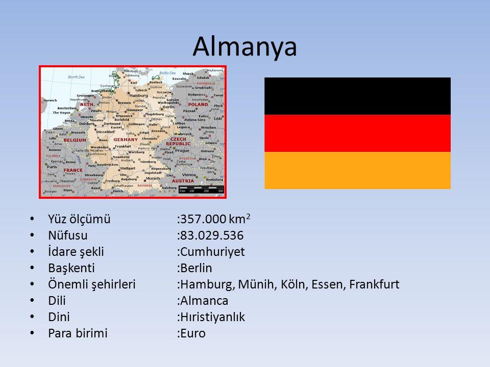 Almanya Yüz ölçümü :357.000 km2 Nüfusu :83.029.536