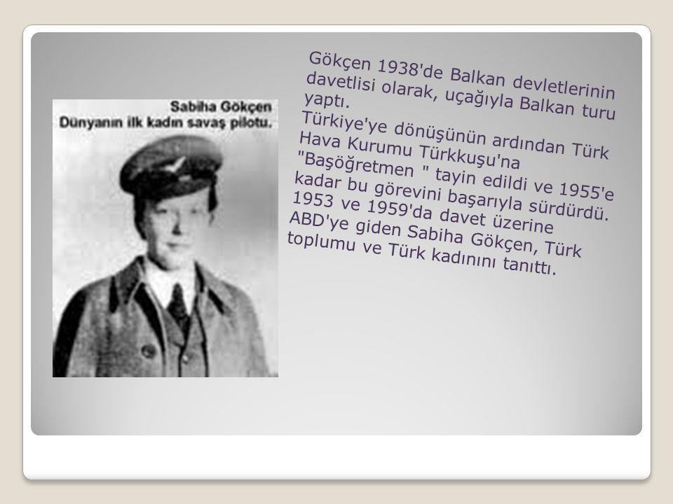 Gökçen 1938 de Balkan devletlerinin davetlisi olarak, uçağıyla Balkan turu yaptı.