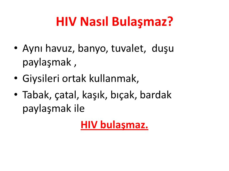 HIV Nasıl Bulaşmaz Aynı havuz, banyo, tuvalet, duşu paylaşmak ,