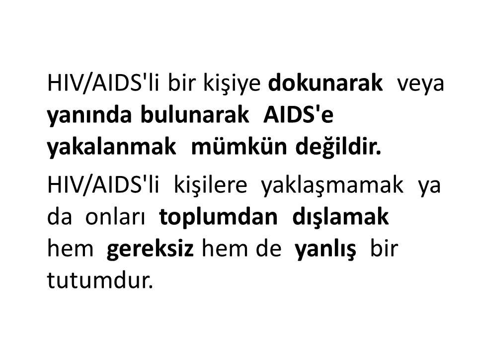 HIV/AIDS li bir kişiye dokunarak veya yanında bulunarak AIDS e yakalanmak mümkün değildir.