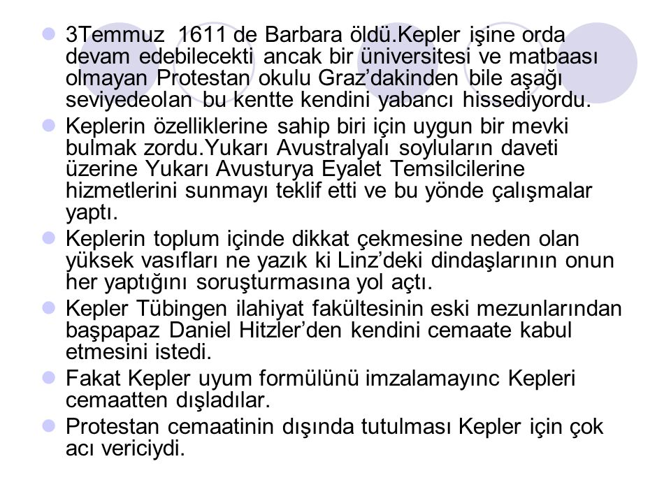 3Temmuz 1611 de Barbara öldü.Kepler işine orda devam edebilecekti ancak bir üniversitesi ve matbaası olmayan Protestan okulu Graz'dakinden bile aşağı seviyedeolan bu kentte kendini yabancı hissediyordu.