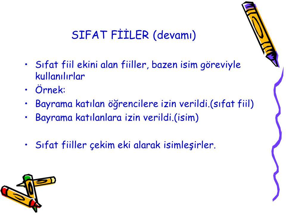 SIFAT FİİLER (devamı) Sıfat fiil ekini alan fiiller, bazen isim göreviyle kullanılırlar. Örnek:
