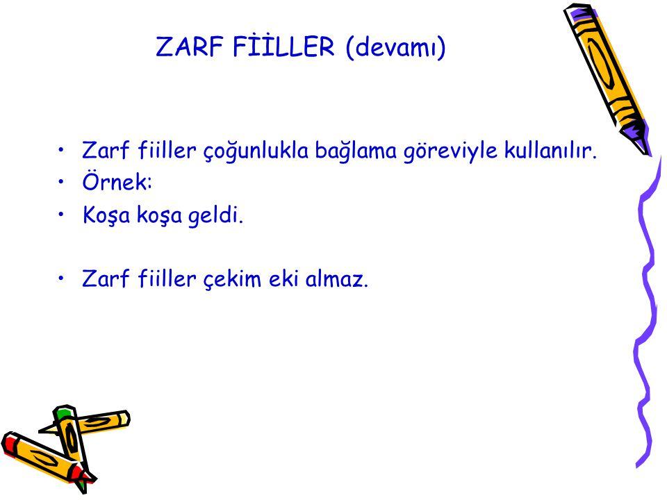 ZARF FİİLLER (devamı) Zarf fiiller çoğunlukla bağlama göreviyle kullanılır. Örnek: Koşa koşa geldi.