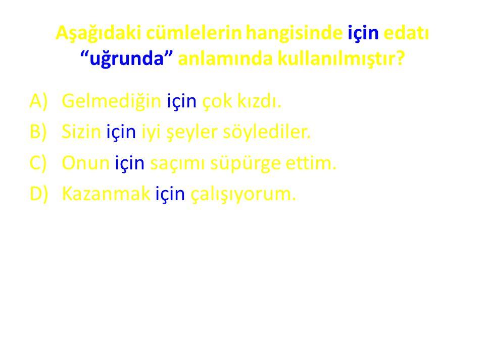 Aşağıdaki cümlelerin hangisinde için edatı uğrunda anlamında kullanılmıştır
