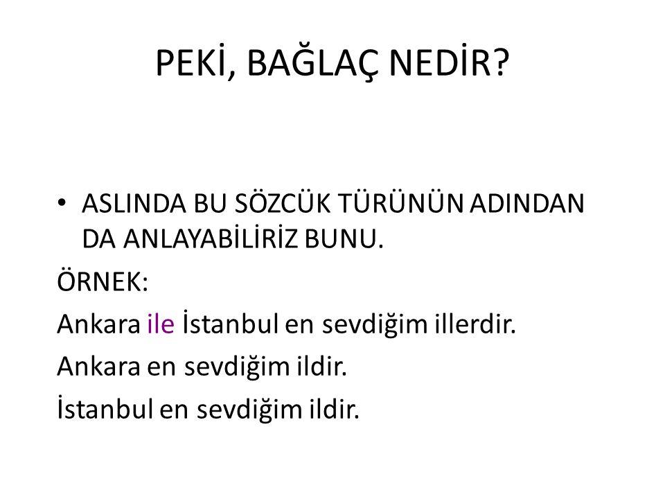PEKİ, BAĞLAÇ NEDİR ASLINDA BU SÖZCÜK TÜRÜNÜN ADINDAN DA ANLAYABİLİRİZ BUNU. ÖRNEK: Ankara ile İstanbul en sevdiğim illerdir.