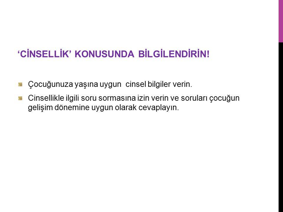 'CİNSELLİK' KONUSUNDA BİLGİLENDİRİN!