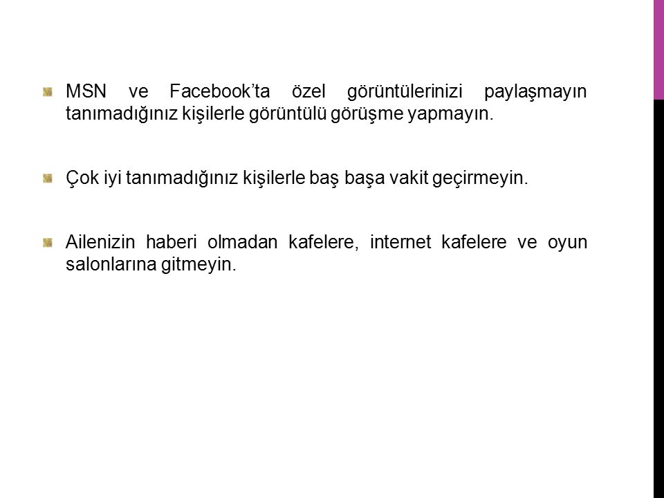 MSN ve Facebook'ta özel görüntülerinizi paylaşmayın tanımadığınız kişilerle görüntülü görüşme yapmayın.