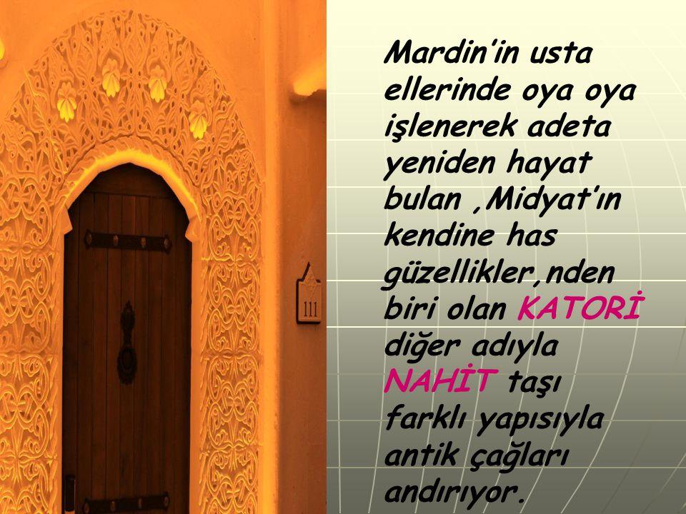 Mardin'in usta ellerinde oya oya işlenerek adeta yeniden hayat bulan ,Midyat'ın kendine has güzellikler,nden biri olan KATORİ diğer adıyla NAHİT taşı farklı yapısıyla antik çağları andırıyor.
